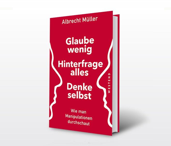 Nr. 27: Glaube wenig, hinterfrage alles, denke selbst – Besprechung des aktuellen Buches von Albrecht Müller